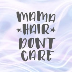 Momlife SVG Saying Mama Hair Don't Care Funny Quote Lettering Mom Life Svg