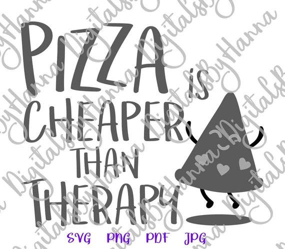 Pizza SVG Pizza Cheaper Than Therapy Sarcastic Sign Clipart Tee tShirt t Word