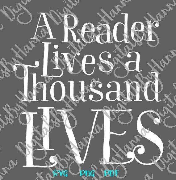Reading Saying a Reader Lives a Thousand Lives SVG Book Worm Quote Lover Gift
