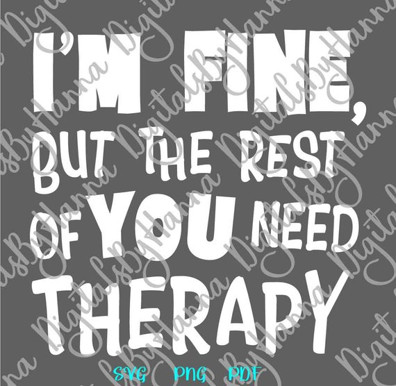 Sarcastic I'm Fine but the Rest of You Need Therapy SVG Quote Sign tShirt Tee Word