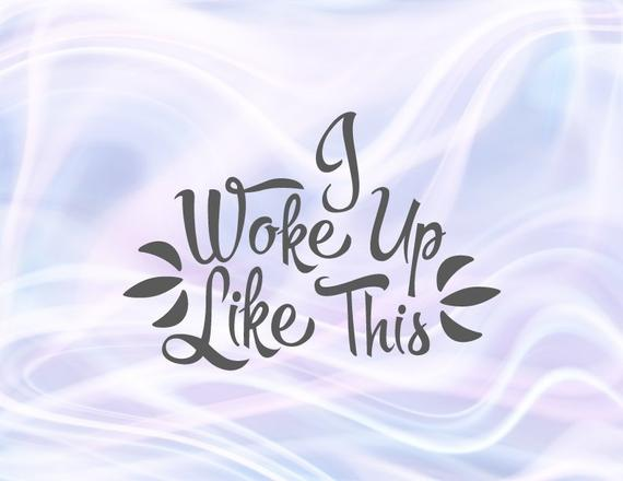 Sarcastic SVG Saying I Woke up Like This Lettering Word Print