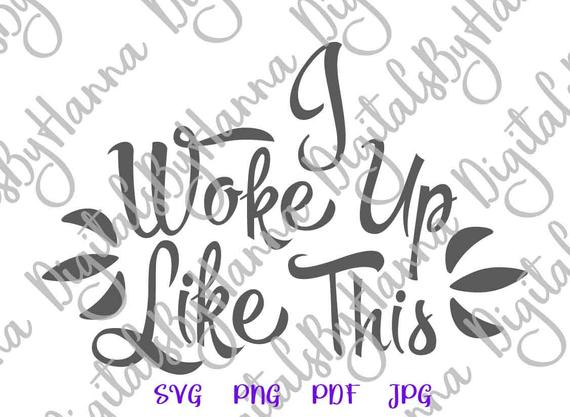 Sarcastic SVG I Woke up Like This Sign Lettering t-Shirt Tee Word Print