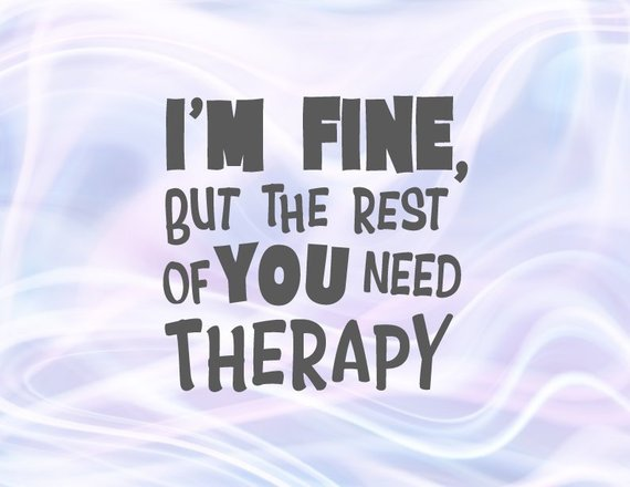Sarcastic SVG Saying I'm Fine but the Rest of You Need Therapy Funny Quote