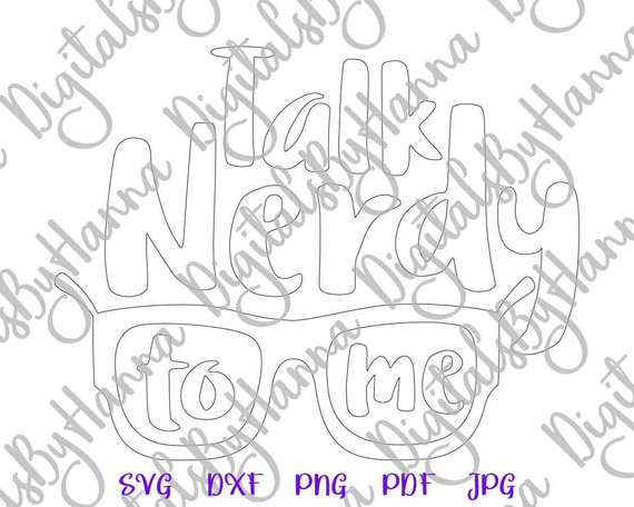Sarcastic SVG Saying Talk Nerdy to Me Funny Print Silhouette Cut