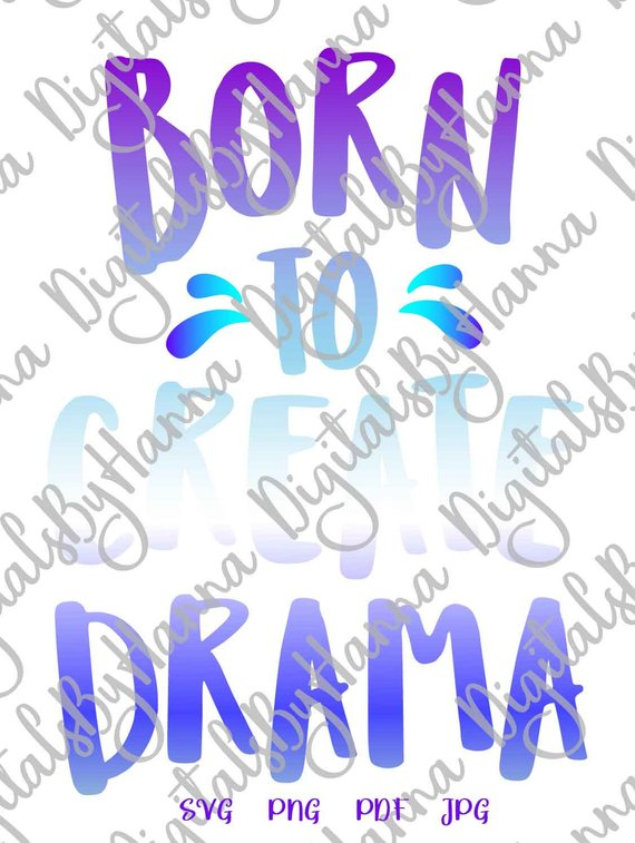 Saying Born to Create Drama SVG Funny Queen Word Lettering Print