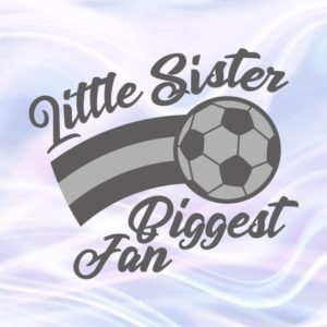 Soccer SVG Little Sister Biggest Fan Proud Girl Sport Player Sis Family