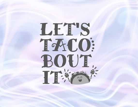 Taco SVG Sticker Funny Quote Saying Lets Taco Bout it Cute Mexican Fiesta