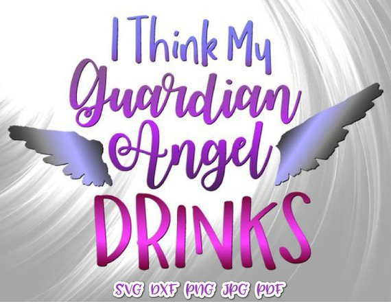 Wine SVG Files for Cricut Saying I Think My Guardian Angel Drink