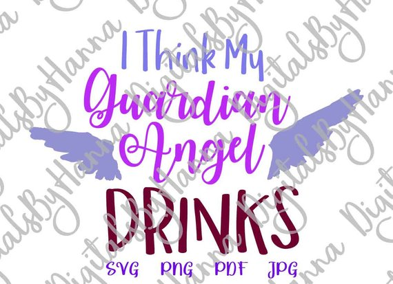 Wine SVG I Think My Guardian Angel Drink Alcohol Lover Wine Glass Print Tee