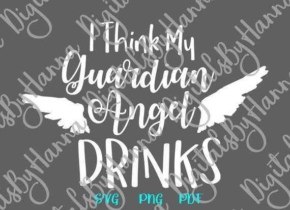 Wine SVG Saying I Think My Guardian Angel Drink Funny Quote Sign