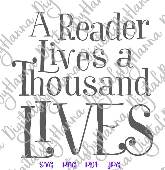 a Reader Lives a Thousand Lives SVG Book Worm Lover Gift Tee tShirt Word Sign Print