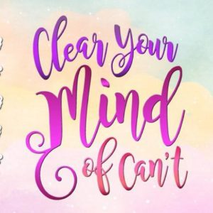 Clear Your Mind of Can't Svg Encouraging Quote Motivational Print Cut