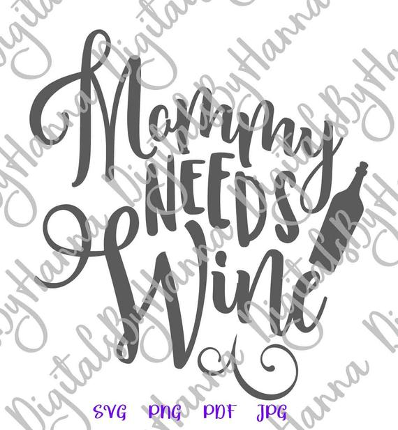 Clipart Mommy Needs Wine SVG Funny Quote Alcohol Mom Life Glass Print