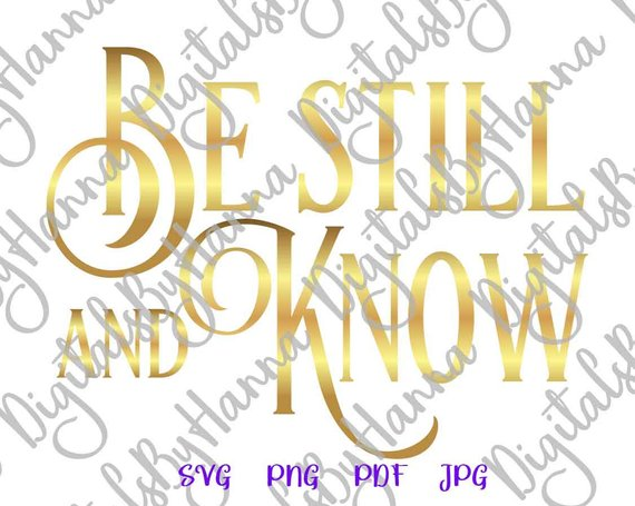 Faith Svg Be Still and Know Religious Christian I am God Word Sign Print