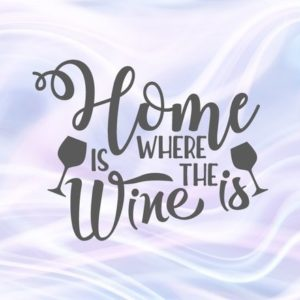 Home is Where Wine SVG Funny Quote Drinking tShirt Alcohol Clipart Print Cut Use