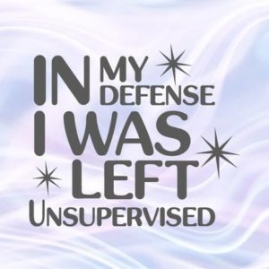 Funny Baby SVG File for Cricut Saying In My Defense I was Left Unsupervised Funny Quote