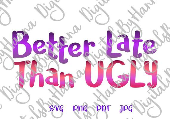Girl Quote Clipart Better Late Than Ugly SVG Funny Quote Sign Lettering Print Cut