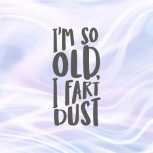 Happy Birthday SVG File for Cricut Saying I`m So Old I Fart Dust Funny Quote Congrat
