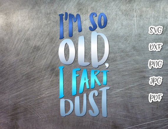 Birthday Clipart SVG Saying Im So Old I Fart Dust Sign Lettering Congrat Word Sign