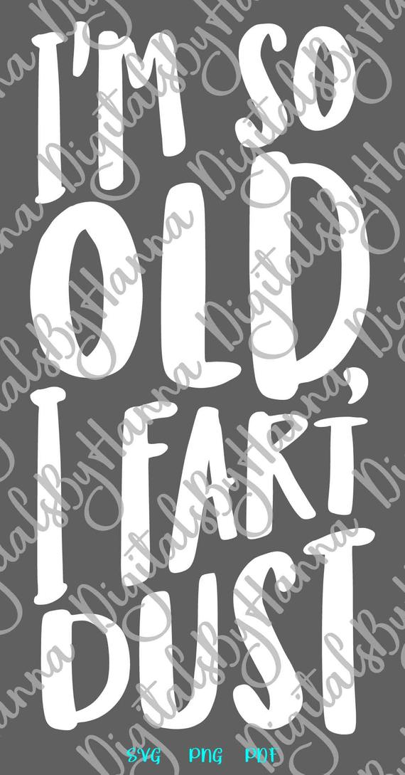 Happy Birthday SVG Im So Old I Fart Dust Funny Quote Lettering Congrat Word tShirt Clipart cut