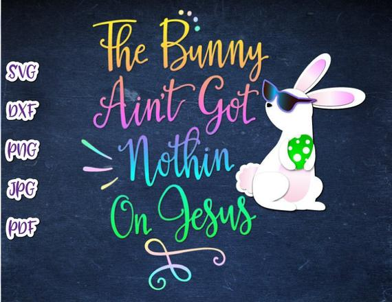 Happy Easter Bunny Ain't Got Nothing on Jesus SVG Christian Clipart t-Shirt Print