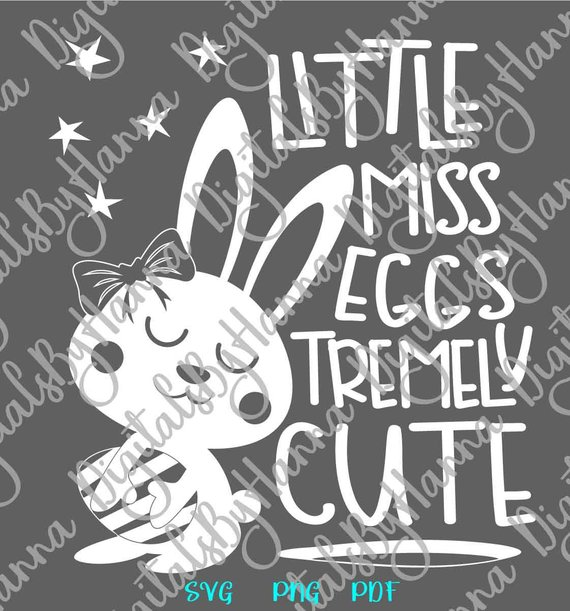 Happy Easter Svg Saying Little Miss Eggstremely Cute Egg Girl Bunny Clipart Print Svg Files For Cricut