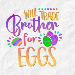 Happy Easter SVG Saying Will Trade Brother for Egg Hunt Baby Onesie Print