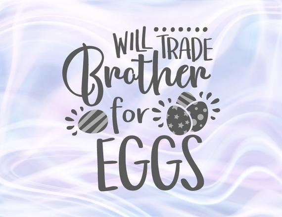 Happy Easter SVG Files for Cricut Saying Will Trade Brother for Eggs Hunt Print Cut