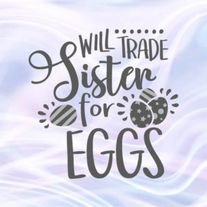 Happy Easter SVG Will Trade Sister for Eggs Hunt Baby Onesie Clipart Print Cut