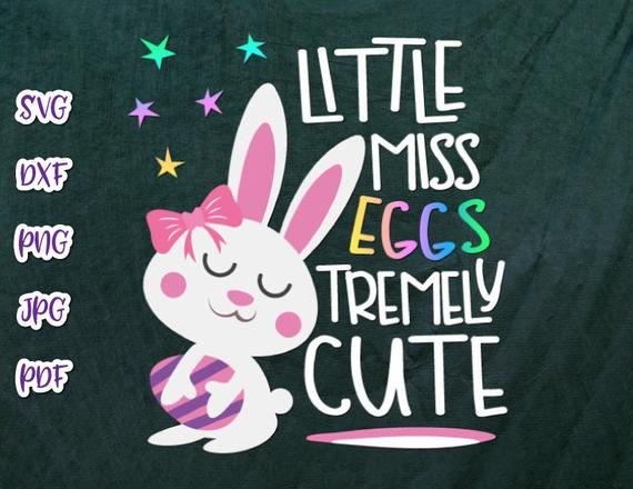Happy Easter SVG Little Miss Eggstremely Tremely Cute Egg Girl Bunny Print