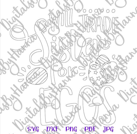 Happy Easter SVG Saying Will Trade Sister for Eggs Hunt Print Silhouette Cut