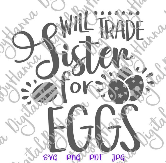 Happy Easter SVG Saying Will Trade Sister for Eggs Hunt t-Shirt Baby Onesie Word Sign Print