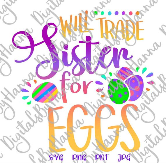 Happy Easter Svg Saying Will Trade Sister For Eggs Hunt T Shirt Baby Onesie Print Svg Files For Cricut