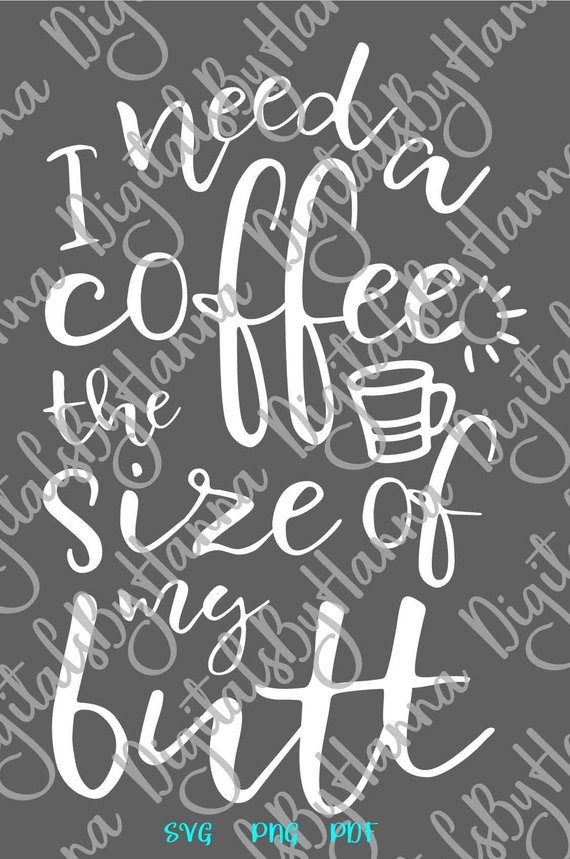 I Need Coffee The Size of my Butt SVG Funny Quote Sign Cup Mug Word Print Clipart