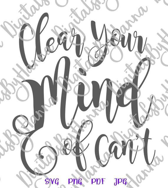 Inspirational SVG Clear Your Mind of Can't Svg Encouraging Quote Letter Word Print Cut