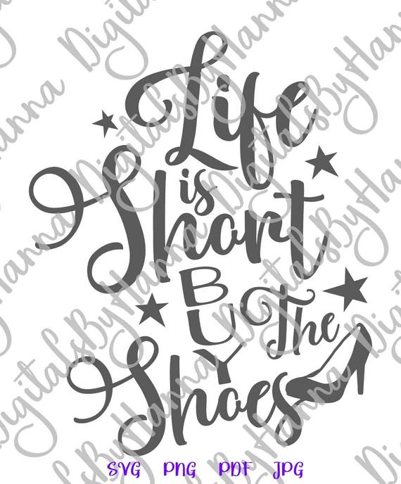 Inspirational SVG File for Cricut Motivational Funny Quote Life is Short Buy The Shoes