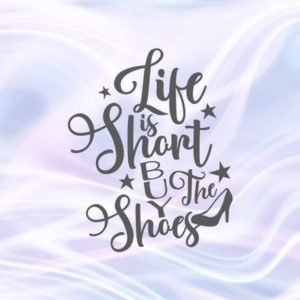 Inspirational SVG Life is Short Buy The Shoes Motivational Funny Print t-Shirt Cut