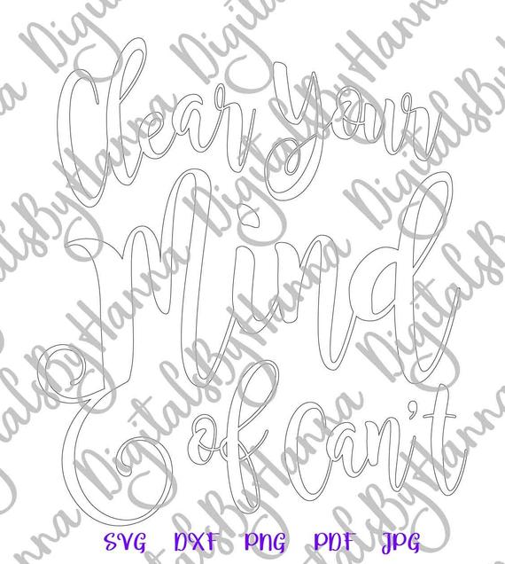 Inspirational SVG Files for Cricut Saying Clear Your Mind of Can't Word Print Silhouette Cut