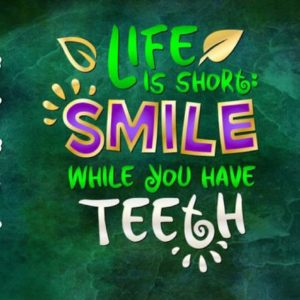 Life is Short Smile While You Have Teeth Motivational SVG Quote Print