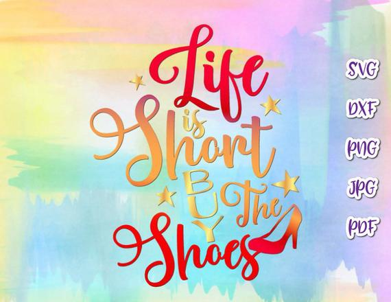 Inspirational SVG Life is Short Buy Shoes Motivational Funny Quote Word Sign Print