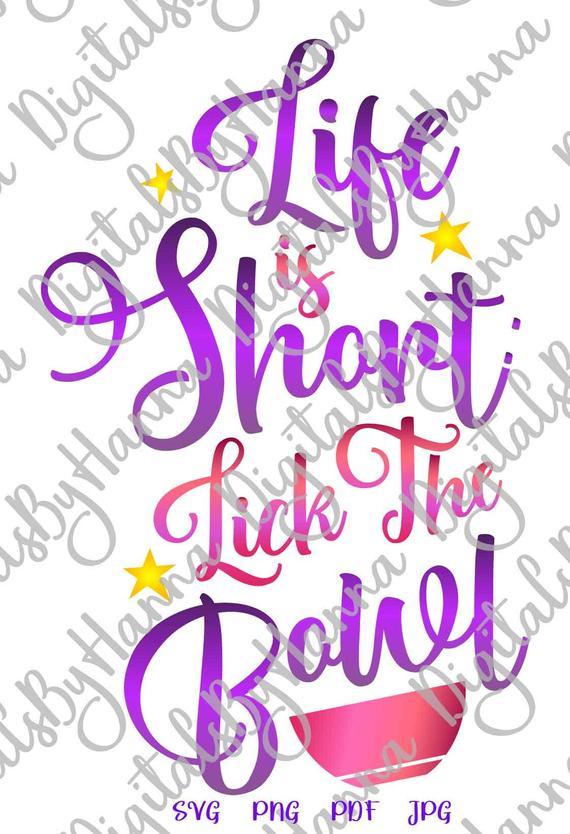 Svg File For Cricut Saying Life Is Short Lick The Bowl