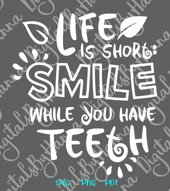 Inspirational SVG Life is Short Smile While You Have Teeth Quote Word Sign Print