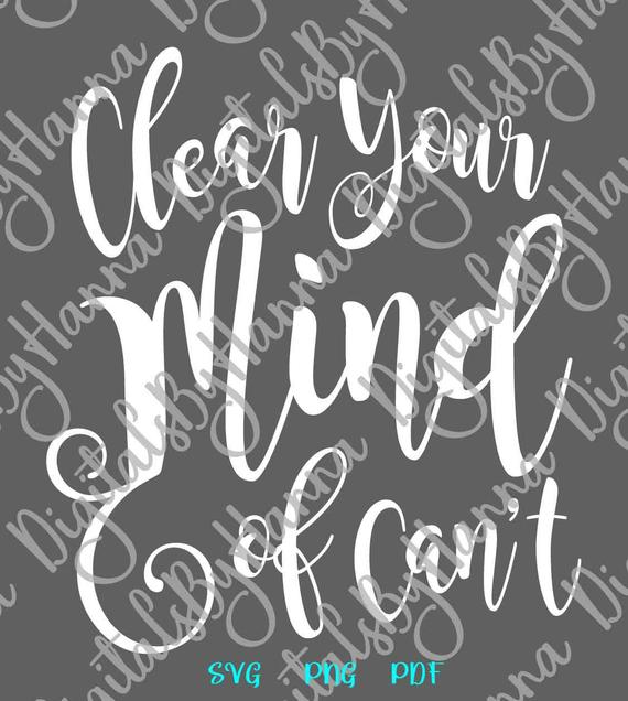 Inspirational SVG Saying Clear Your Mind of Can't Quote Motivational Sign Letter