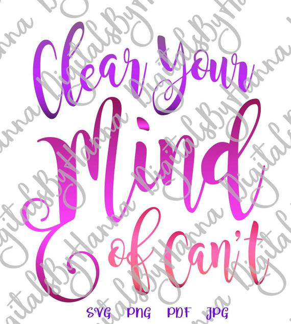 Inspirational SVG Saying Clear Your Mind of Can't Svg Encouraging Sign Letter Word Print Clipart