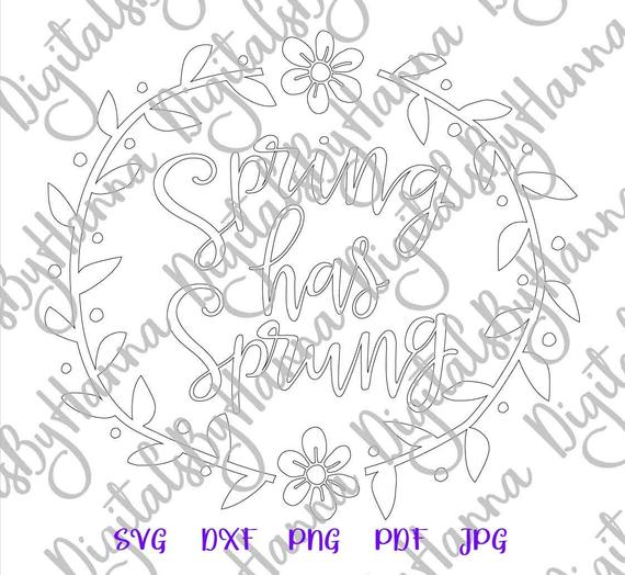 Inspirational SVG Saying Spring Has Sprung Wreath Clipart Print Silhouette Cut