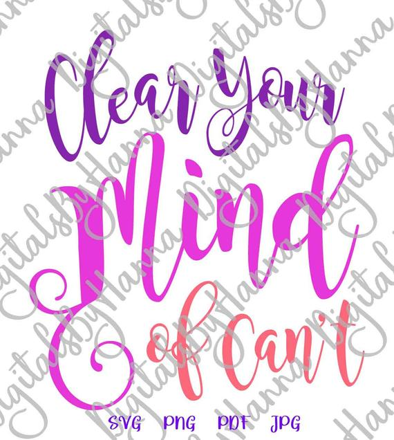 Inspirational Saying Clear Your Mind of Can't Svg Encouraging Quote Sign Letter Word Print