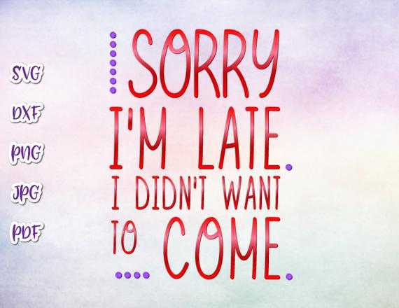 Introvert SVG Files for Cricut Saying Sorry I'm Late I Didn't Want to Come Funny Quote