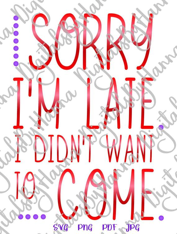 Introvert SVG Saying Sorry I'm Late I Didn't Want to Come Funny Quote Stay Home tShirt Print