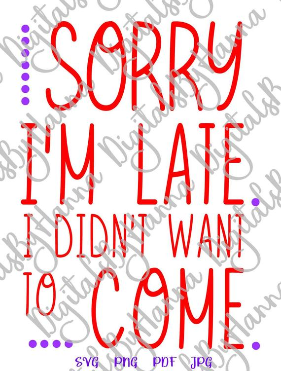 Introvert SVG Saying Sorry I'm Late I Didn't Want to Come Stay Home Word Print