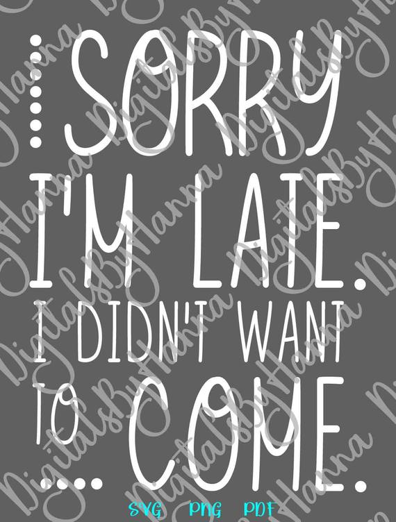 Introvert SVG Sorry I'm Late I Didn't Want to Come Funny Quote Stay Home Print